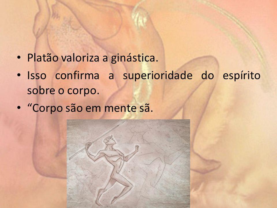 Platão valoriza a ginástica.