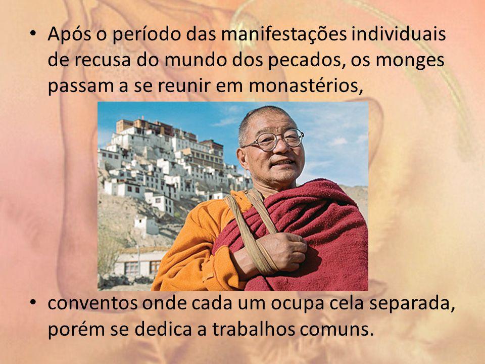Após o período das manifestações individuais de recusa do mundo dos pecados, os monges passam a se reunir em monastérios,