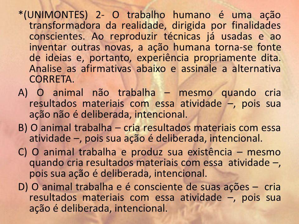 *(UNIMONTES) 2- O trabalho humano é uma ação transformadora da realidade, dirigida por finalidades conscientes.