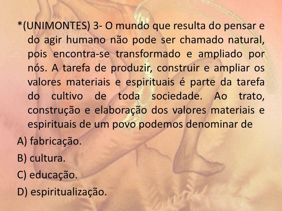 *(UNIMONTES) 3- O mundo que resulta do pensar e do agir humano não pode ser chamado natural, pois encontra-se transformado e ampliado por nós.