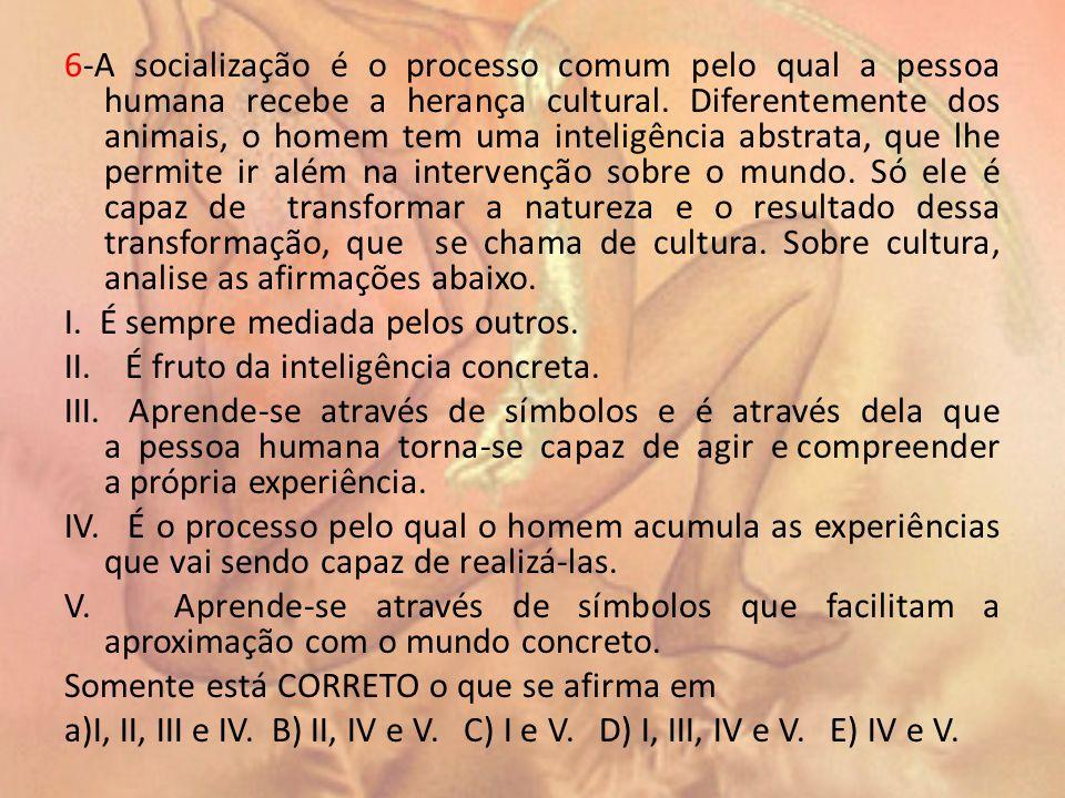 6-A socialização é o processo comum pelo qual a pessoa humana recebe a herança cultural.