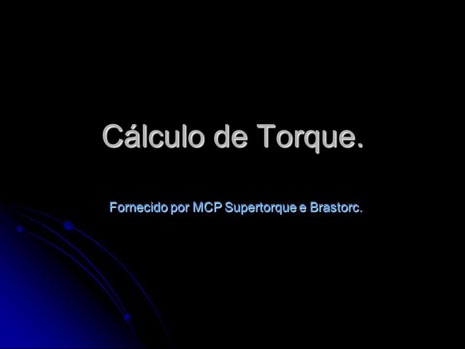 Cálculo de Torque. Fornecido por MCP Supertorque e Brastorc.