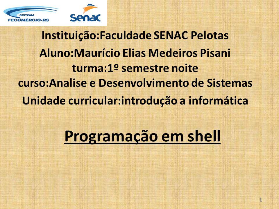 Programação em shell Instituição:Faculdade SENAC Pelotas