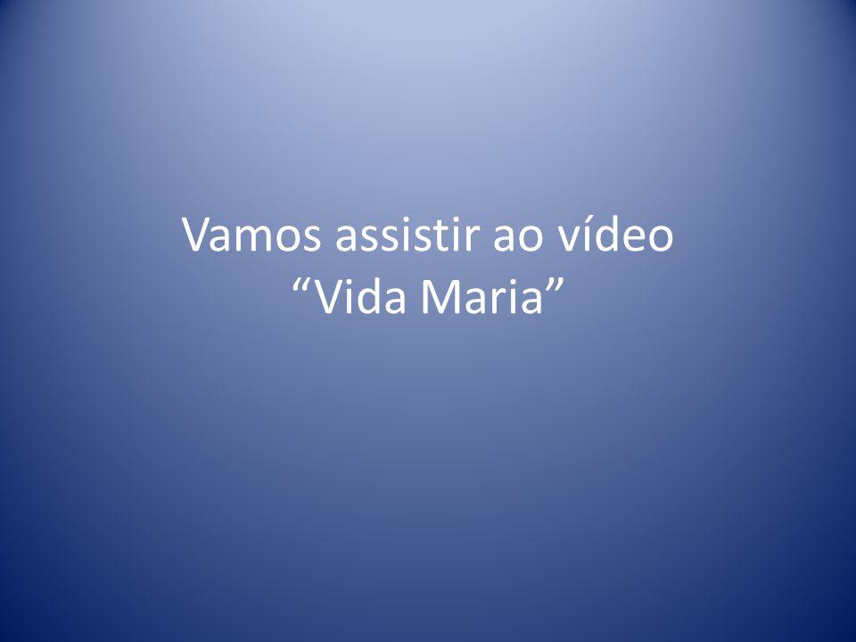 Vamos assistir ao vídeo Vida Maria
