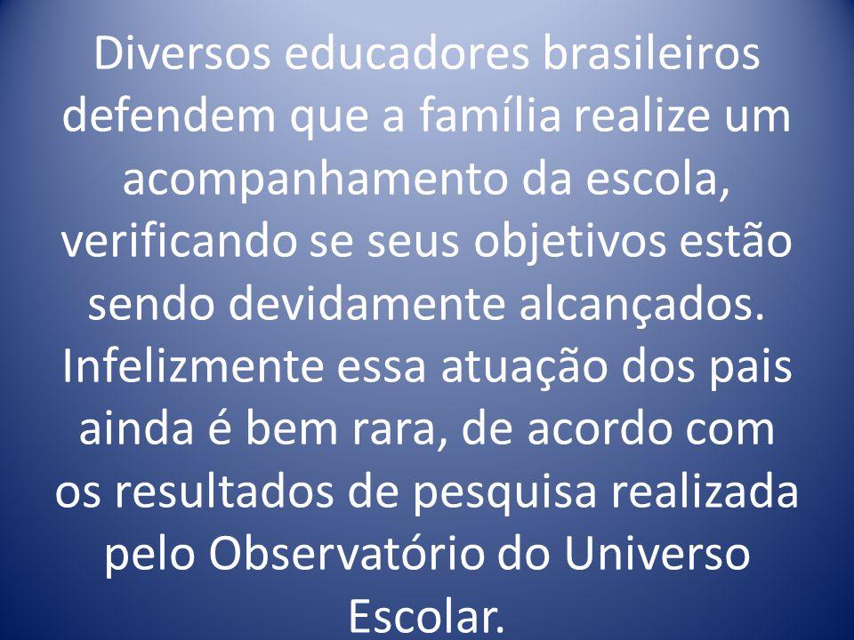 Diversos educadores brasileiros defendem que a família realize um acompanhamento da escola, verificando se seus objetivos estão sendo devidamente alcançados.