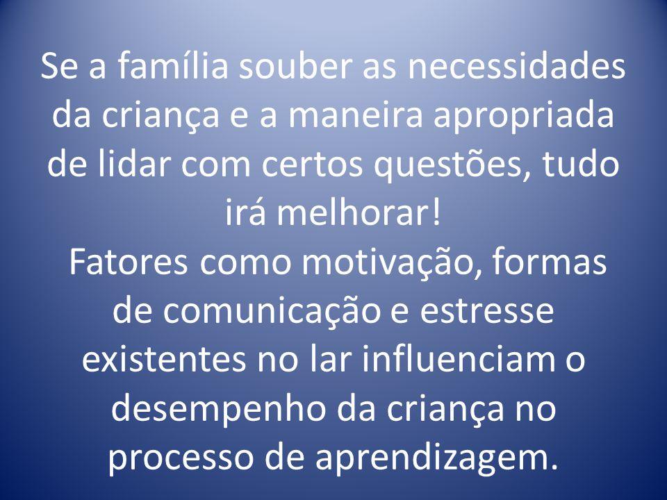 Se a família souber as necessidades da criança e a maneira apropriada de lidar com certos questões, tudo irá melhorar.