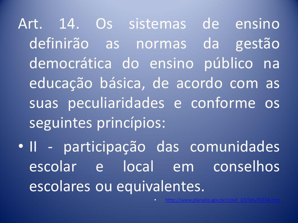 Art. 14. Os sistemas de ensino definirão as normas da gestão democrática do ensino público na educação básica, de acordo com as suas peculiaridades e conforme os seguintes princípios:
