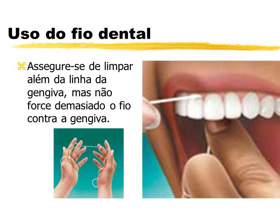Uso do fio dental Assegure-se de limpar além da linha da gengiva, mas não force demasiado o fio contra a gengiva.