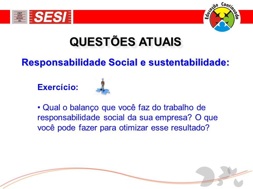 QUESTÕES ATUAIS Responsabilidade Social e sustentabilidade: Exercício:
