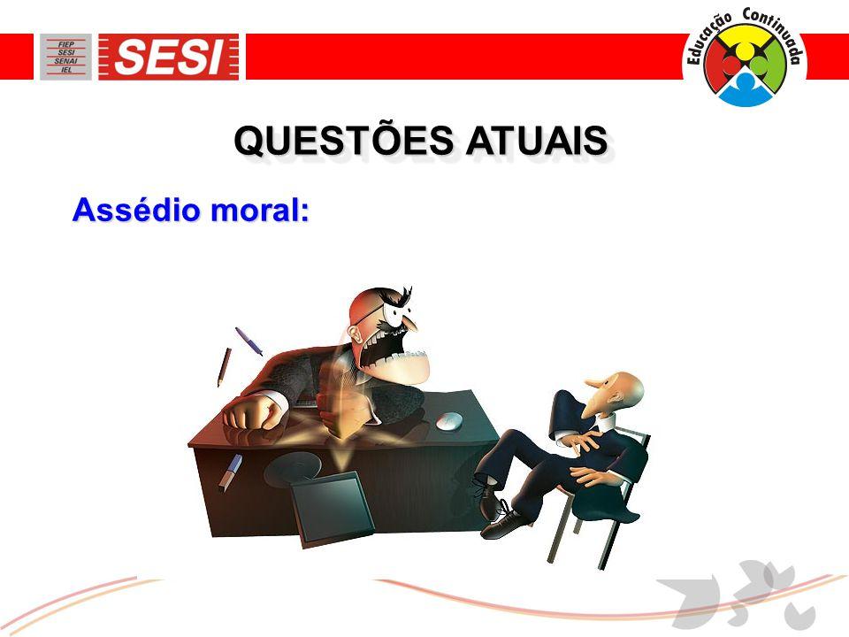 QUESTÕES ATUAIS Assédio moral: