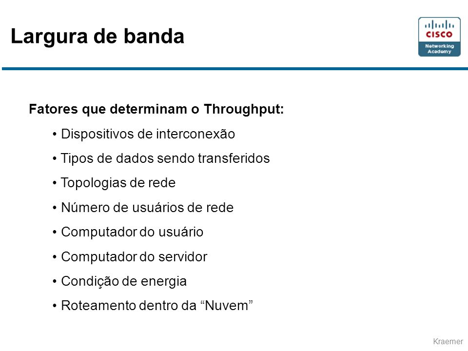 Largura de banda Fatores que determinam o Throughput: