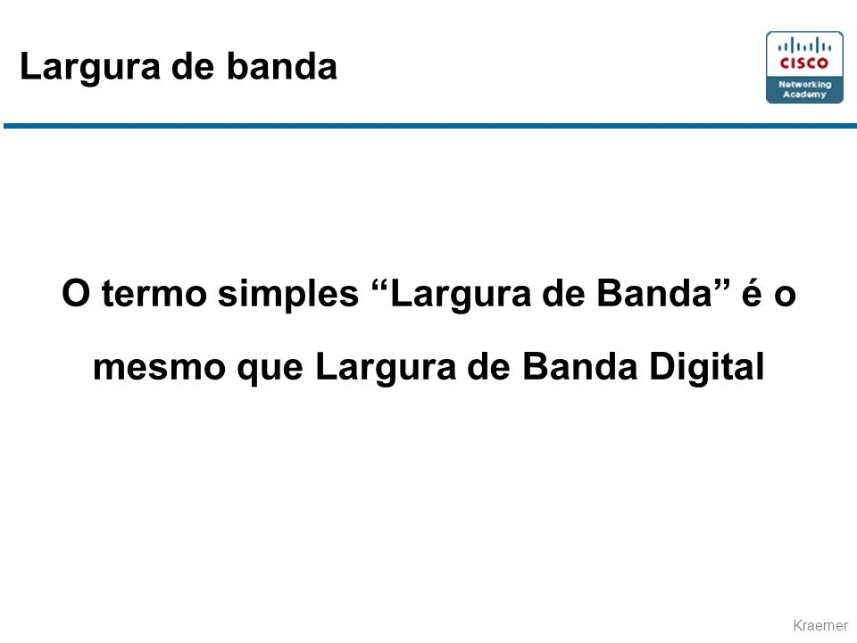 Largura de banda O termo simples Largura de Banda é o mesmo que Largura de Banda Digital