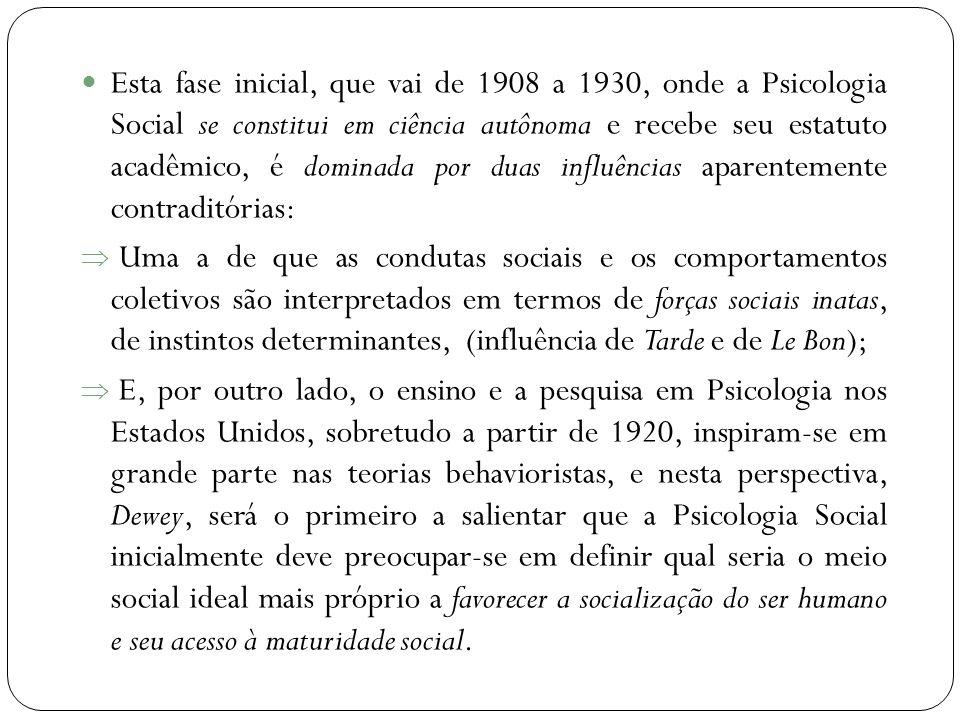 Esta fase inicial, que vai de 1908 a 1930, onde a Psicologia Social se constitui em ciência autônoma e recebe seu estatuto acadêmico, é dominada por duas influências aparentemente contraditórias: