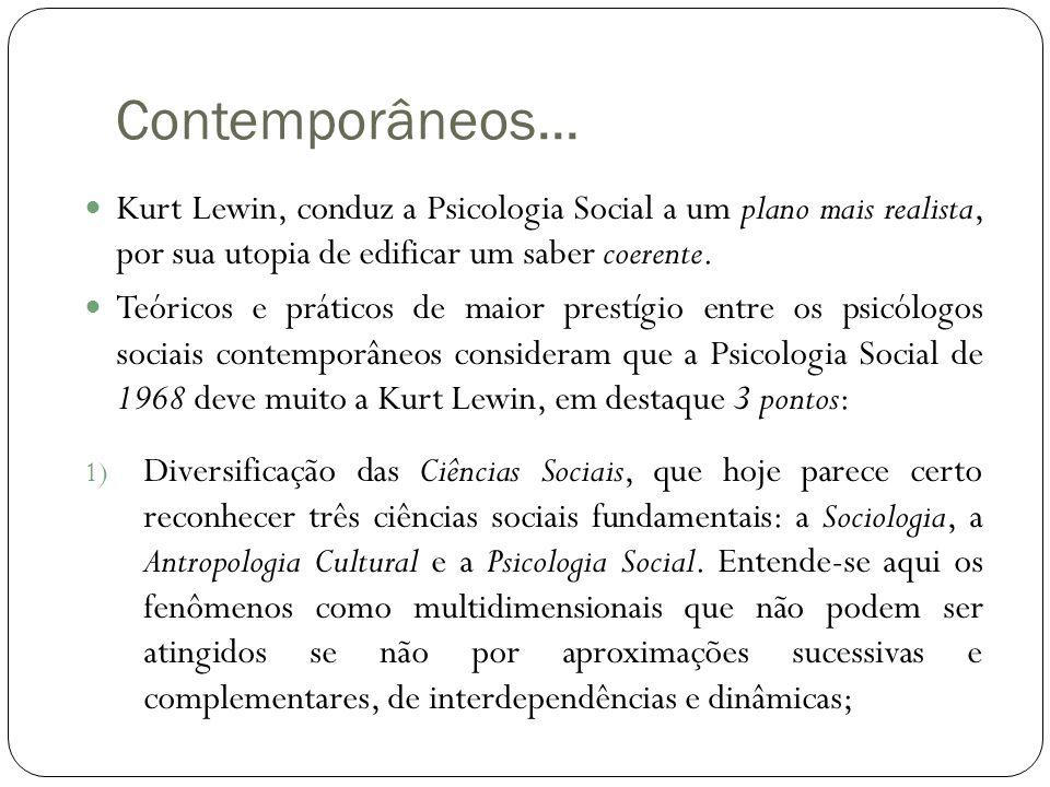 Contemporâneos... Kurt Lewin, conduz a Psicologia Social a um plano mais realista, por sua utopia de edificar um saber coerente.