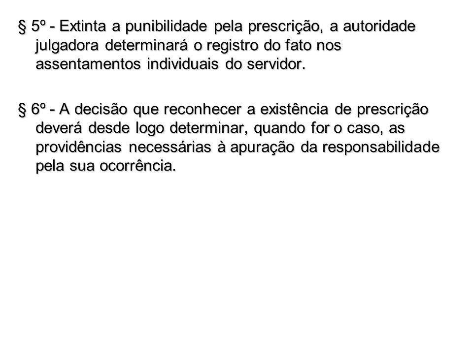 § 5º - Extinta a punibilidade pela prescrição, a autoridade julgadora determinará o registro do fato nos assentamentos individuais do servidor.