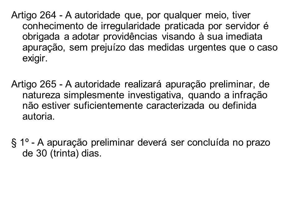 Artigo 264 - A autoridade que, por qualquer meio, tiver conhecimento de irregularidade praticada por servidor é obrigada a adotar providências visando à sua imediata apuração, sem prejuízo das medidas urgentes que o caso exigir.