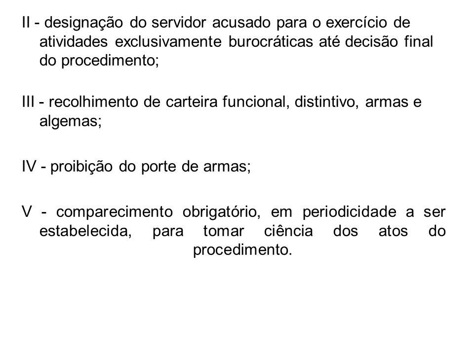II - designação do servidor acusado para o exercício de atividades exclusivamente burocráticas até decisão final do procedimento;