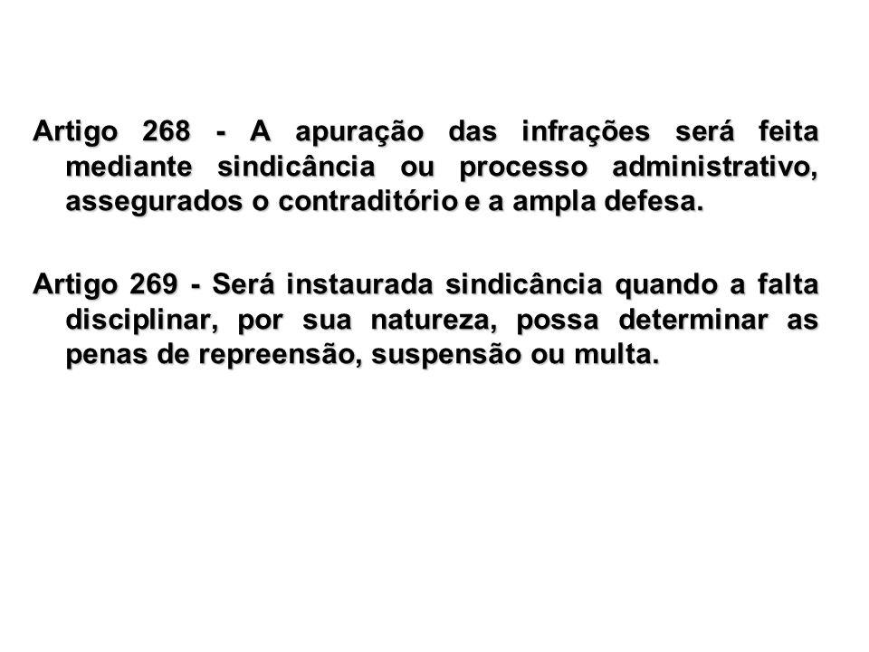 Artigo 268 - A apuração das infrações será feita mediante sindicância ou processo administrativo, assegurados o contraditório e a ampla defesa.