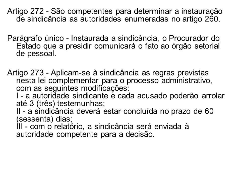Artigo 272 - São competentes para determinar a instauração de sindicância as autoridades enumeradas no artigo 260.