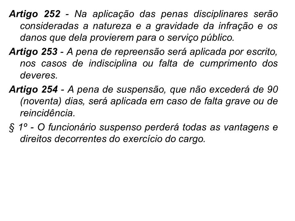 Artigo 252 - Na aplicação das penas disciplinares serão consideradas a natureza e a gravidade da infração e os danos que dela provierem para o serviço público.