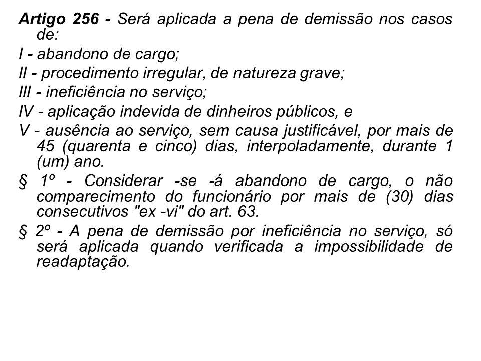 Artigo 256 - Será aplicada a pena de demissão nos casos de: