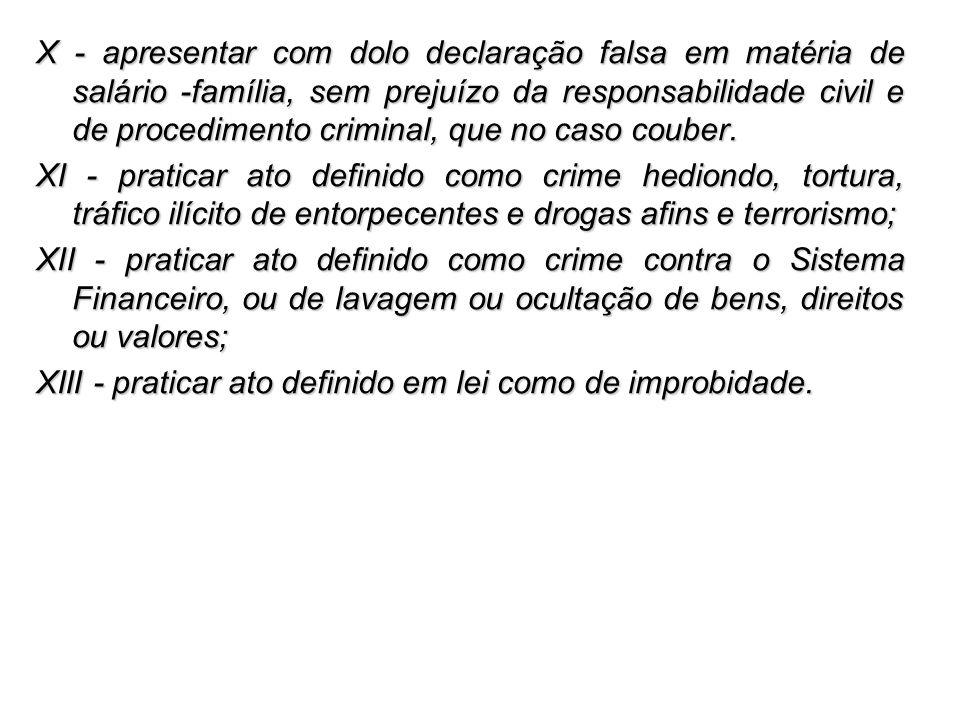 X - apresentar com dolo declaração falsa em matéria de salário -família, sem prejuízo da responsabilidade civil e de procedimento criminal, que no caso couber.
