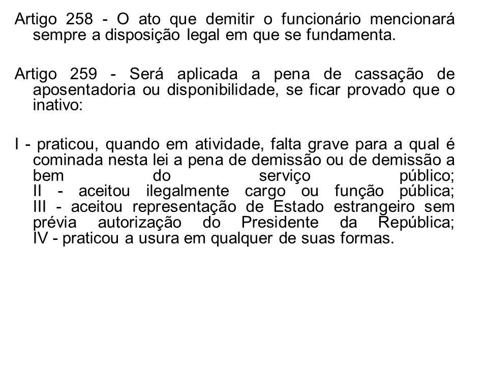 Artigo 258 - O ato que demitir o funcionário mencionará sempre a disposição legal em que se fundamenta.