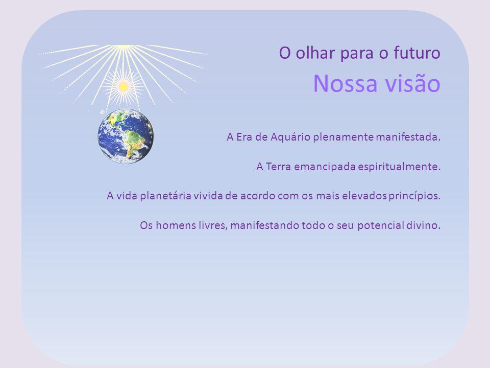 Nossa visão O olhar para o futuro