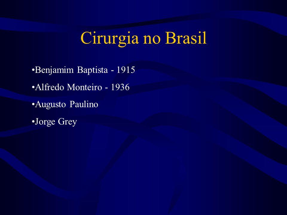 Cirurgia no Brasil Benjamim Baptista - 1915 Alfredo Monteiro - 1936