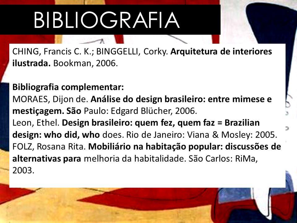 BIBLIOGRAFIA CHING, Francis C. K.; BINGGELLI, Corky. Arquitetura de interiores ilustrada. Bookman, 2006.