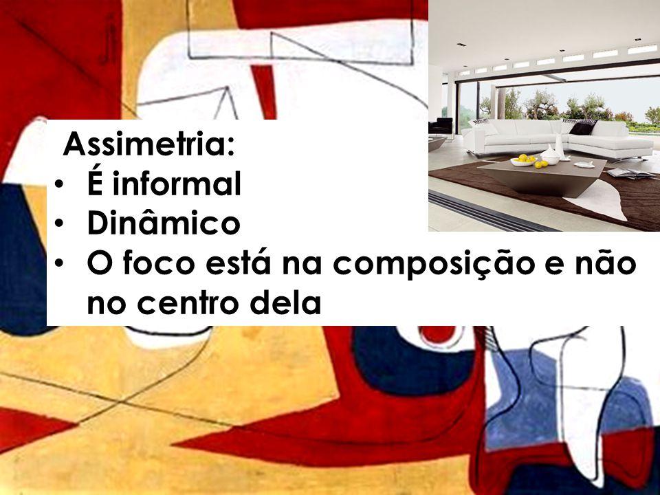 Assimetria: É informal Dinâmico O foco está na composição e não no centro dela