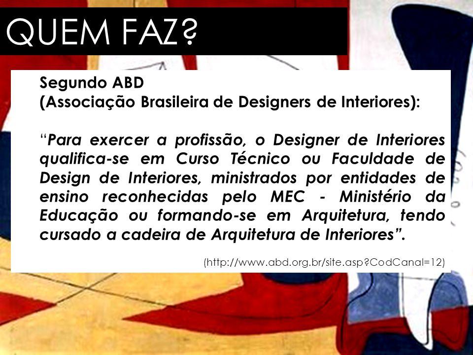 QUEM FAZ Segundo ABD. (Associação Brasileira de Designers de Interiores):