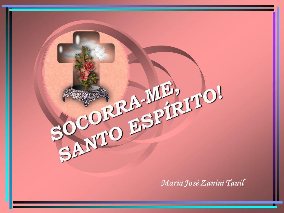 SOCORRA-ME, SANTO ESPÍRITO!