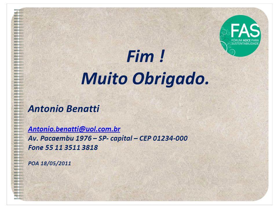 Fim ! Muito Obrigado. Antonio Benatti Antonio.benatti@uol.com.br