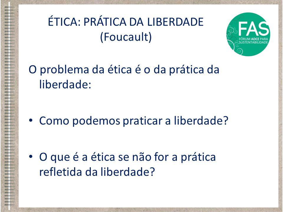 ÉTICA: PRÁTICA DA LIBERDADE (Foucault)