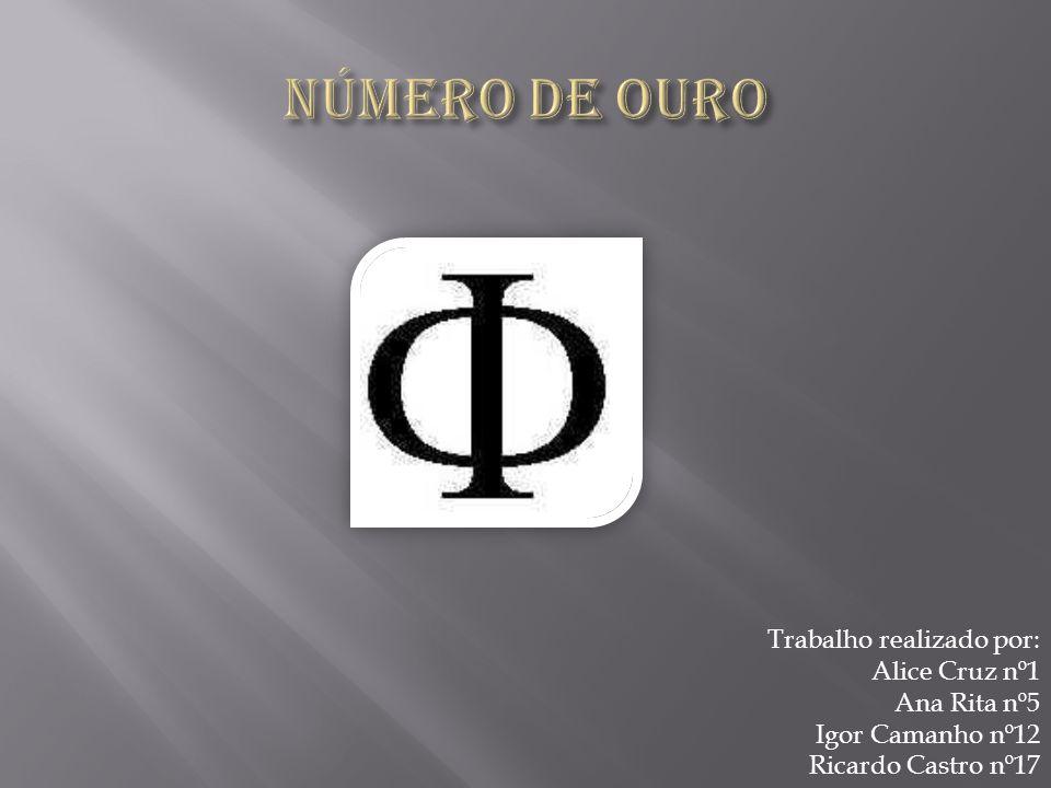 Número de ouro Trabalho realizado por: Alice Cruz nº1 Ana Rita nº5