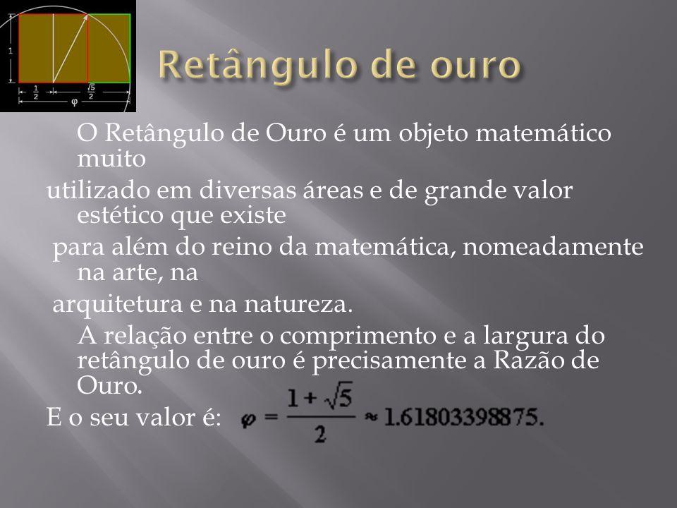 Retângulo de ouro O Retângulo de Ouro é um objeto matemático muito