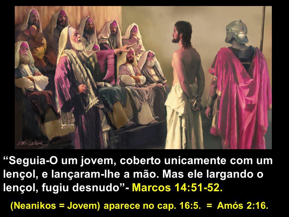 Seguia-O um jovem, coberto unicamente com um lençol, e lançaram-lhe a mão. Mas ele largando o lençol, fugiu desnudo - Marcos 14:51-52.