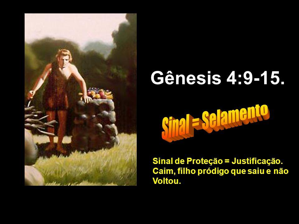 Gênesis 4:9-15. Sinal = Selamento Sinal de Proteção = Justificação.