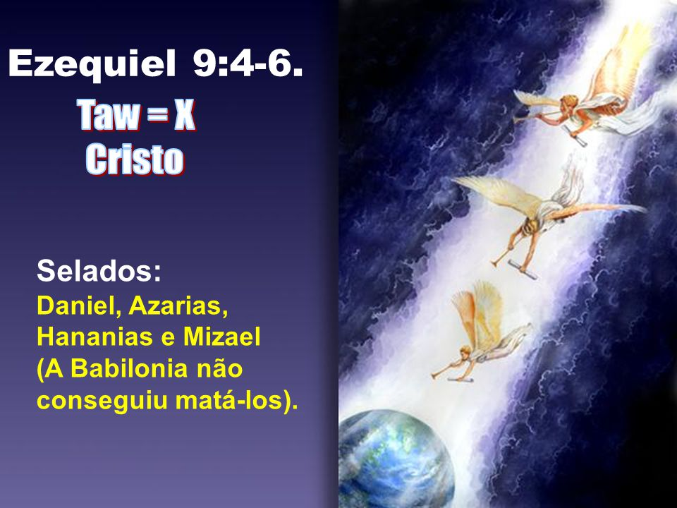 Ezequiel 9:4-6. Taw = X Cristo Selados: