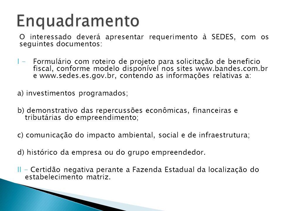 Enquadramento O interessado deverá apresentar requerimento à SEDES, com os seguintes documentos:
