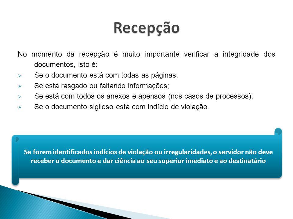 Recepção No momento da recepção é muito importante verificar a integridade dos documentos, isto é: Se o documento está com todas as páginas;