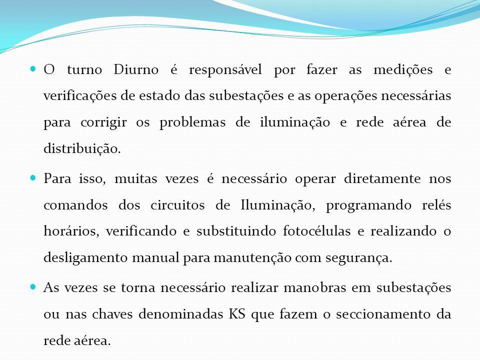 O turno Diurno é responsável por fazer as medições e verificações de estado das subestações e as operações necessárias para corrigir os problemas de iluminação e rede aérea de distribuição.