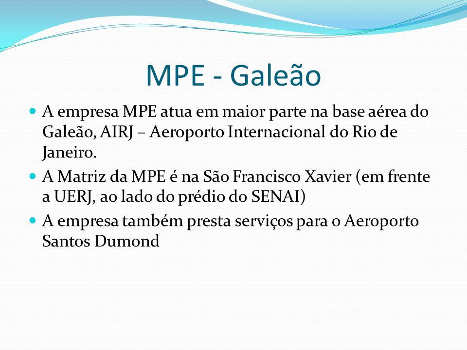 MPE - Galeão A empresa MPE atua em maior parte na base aérea do Galeão, AIRJ – Aeroporto Internacional do Rio de Janeiro.