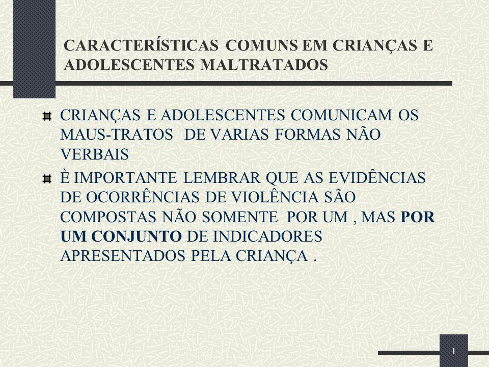 CARACTERÍSTICAS COMUNS EM CRIANÇAS E ADOLESCENTES MALTRATADOS