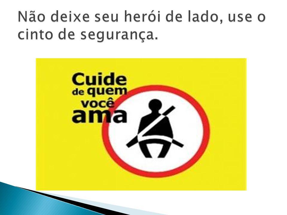 Não deixe seu herói de lado, use o cinto de segurança.
