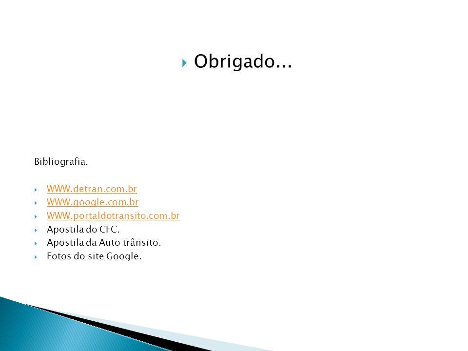 Obrigado... Bibliografia. WWW.detran.com.br WWW.google.com.br