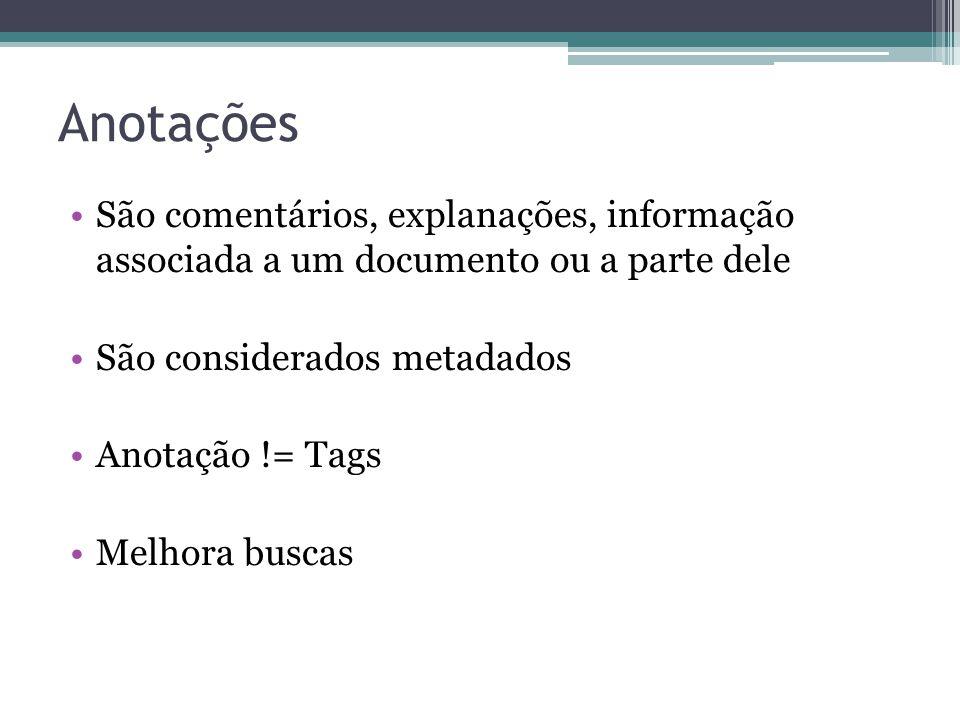 Anotações São comentários, explanações, informação associada a um documento ou a parte dele. São considerados metadados.
