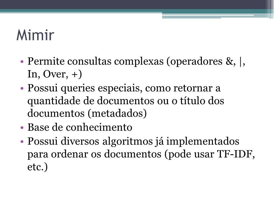 Mimir Permite consultas complexas (operadores &, |, In, Over, +)