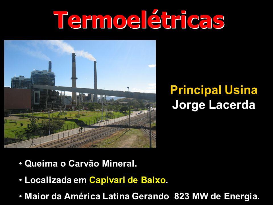 Termoelétricas Principal Usina Jorge Lacerda Queima o Carvão Mineral.